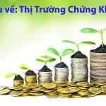 Thị trường chứng khoán là gì? Lịch sử của thị trường chứng khoán Việt Nam