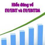 EV/EBITDA là gì? EV/EBIT là gì? Cách tính & Nó tốt khi nào?