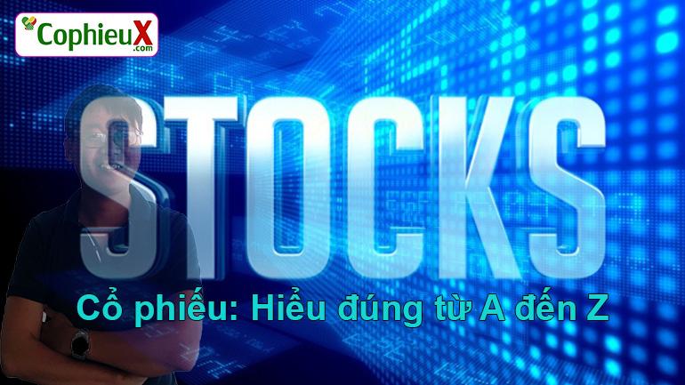 Bài: Cổ phiếu là gì? 10 vấn đề lớn về cổ phiếu?