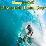 Cách lướt sóng chứng khoán hiệu quả – 6 CỐT LÕI